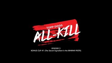 Bonus Clip #6 (The Secret Ingredient In the BRNRNR PRSTR): Topp Dogg: All-Kill