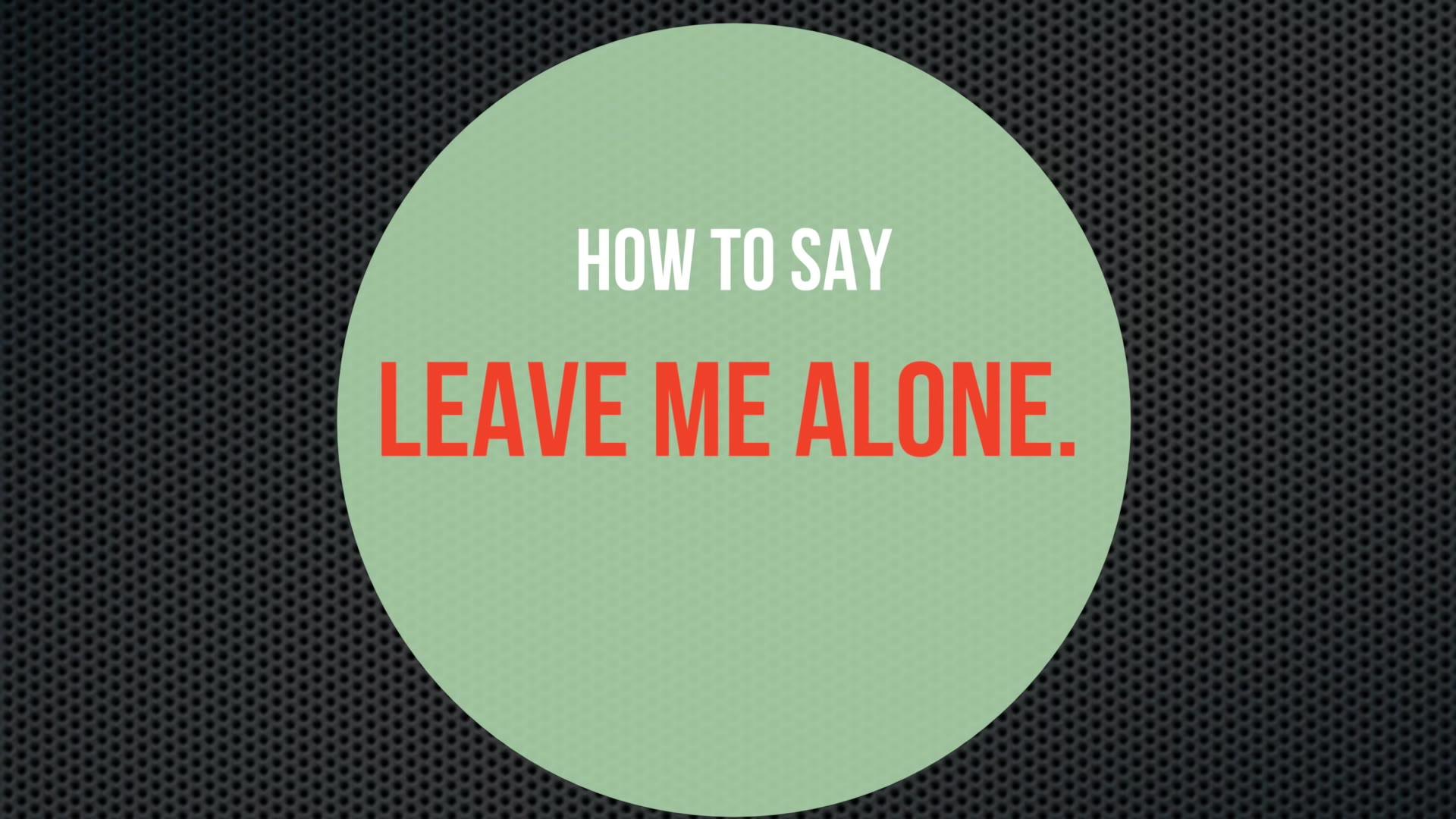 TalkToMeInKorean Episode 172: One-Minute Korean: 'Leave Me Alone'
