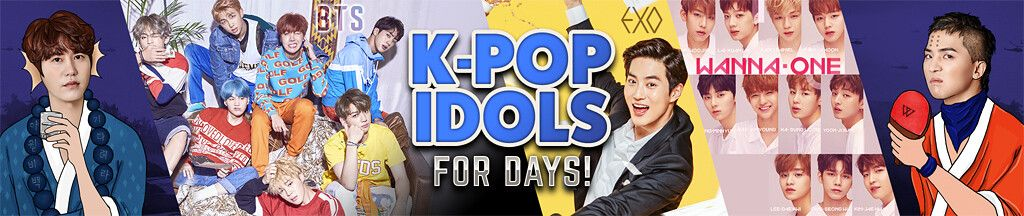 Kpop Idols for Days!