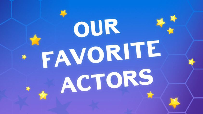 Our Favorite Actors